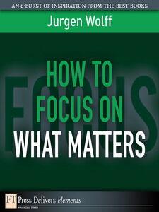 Foto Cover di How to Focus on What Matters, Ebook inglese di Jurgen Wolff, edito da Pearson Education