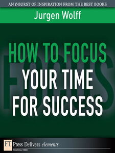 Foto Cover di How to Focus Your Time for Success, Ebook inglese di Jurgen Wolff, edito da Pearson Education