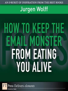 Ebook in inglese How to Keep the Email Monster from Eating You Alive Wolff, Jurgen