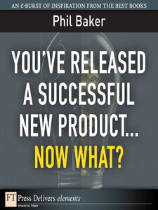Ebook in inglese You've Released a Successful New Product...Now What? Baker, Phil
