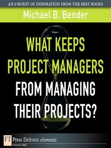 Foto Cover di What Keeps Project Managers from Managing Their Projects, Ebook inglese di Michael B. Bender, edito da Pearson Education