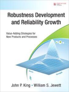 Foto Cover di Robustness Development and Reliability Growth, Ebook inglese di William S. Jewett,John P. King, edito da Pearson Education