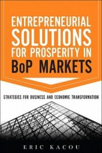 Libro in inglese Entrepreneurial Solutions for Prosperity in BoP Markets: Strategies for Business and Economic Transformation  - Eric Kacou