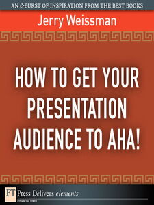 Ebook in inglese How to Get Your Presentation Audience to Aha! Weissman, Jerry