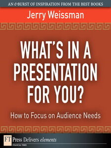 Ebook in inglese What's In a Presentation for You? How to Focus on Audience Needs Weissman, Jerry