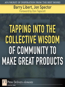 Ebook in inglese Tapping Into the Collective Wisdom of Community to Make Great Products Libert, Barry , Spector, Jon