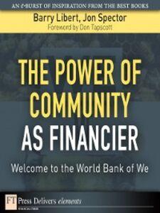 Foto Cover di The Power of Community as Financier, Ebook inglese di Barry Libert,Jon Spector, edito da Pearson Education