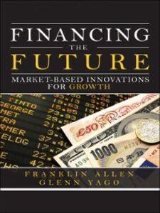 Ebook in inglese Financing the Future Allen, Franklin , Yago, Glenn