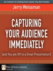 Foto Cover di Capturing Your Audience Immediately (and You are Off to a Great Presentation!), Ebook inglese di Jerry Weissman, edito da Pearson Education