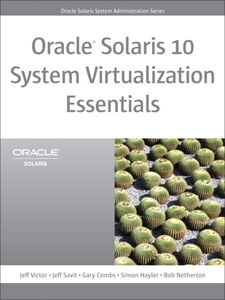 Ebook in inglese Oracle Solaris 10 System Virtualization Essentials Combs, Gary , Hayler, Simon , Netherton, Bob , Savit, Jeff