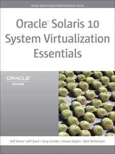Ebook in inglese Oracle Solaris 10 System Virtualization Essentials Combs, Gary , Hayler, Simon , Netherton, Bob , Savit, Jeff