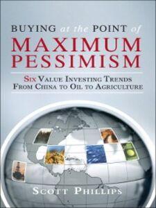 Ebook in inglese Buying at the Point of Maximum Pessimism Phillips, Scott , Templeton, Lauren