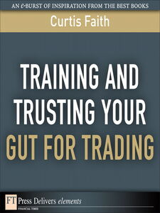 Ebook in inglese Training and Trusting Your Gut for Trading Faith, Curtis