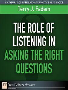 Foto Cover di The Role of Listening in Asking the Right Questions, Ebook inglese di Terry J. Fadem, edito da Pearson Education
