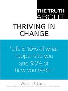 Foto Cover di The Truth About Thriving in Change, Ebook inglese di William S. Kane, edito da Pearson Education