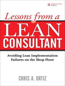 Foto Cover di Lessons from a Lean Consultant, Ebook inglese di Chris A. Ortiz, edito da Pearson Education
