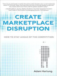 Foto Cover di Create Marketplace Disruption, Ebook inglese di Adam Hartung, edito da Pearson Education