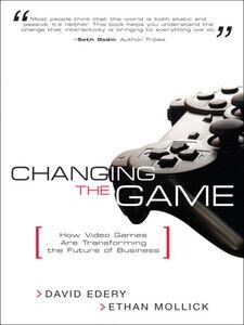 Foto Cover di Changing the Game, Ebook inglese di David Edery,Ethan Mollick, edito da Pearson Education
