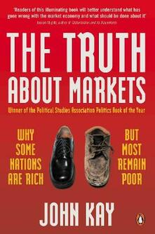 The Truth About Markets: Why Some Nations are Rich But Most Remain Poor - John Kay - cover