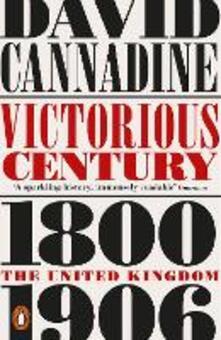 Victorious Century: The United Kingdom, 1800-1906 - David Cannadine - cover