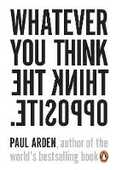 Libro in inglese Whatever You Think, Think The Opposite Paul Arden