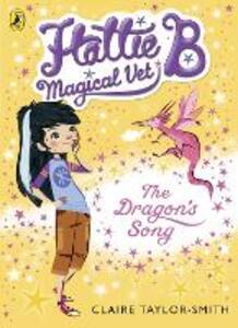 Hattie B, Magical Vet: The Dragon's Song (Book 1)