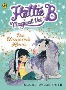 Hattie B, Magical Vet: The Unicorn's Horn (Book 2)