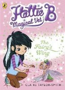 Hattie B, Magical Vet: The Fairy's Wing (Book 3)