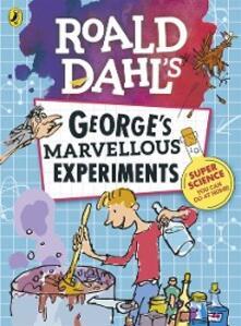 Roald Dahl: George s Marvellous Experiments