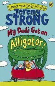My Dad's Got an Alligator!