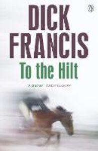 Foto Cover di To The Hilt, Ebook inglese di Dick Francis, edito da Penguin Books Ltd