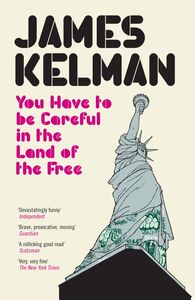 Ebook in inglese You Have to be Careful in the Land of the Free Kelman, James