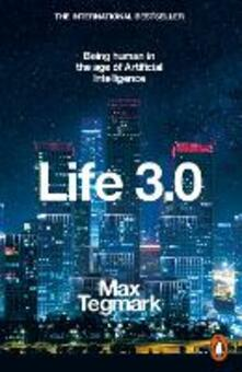 Life 3.0: Being Human in the Age of Artificial Intelligence - Max Tegmark - cover
