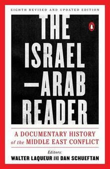 The Israel-Arab Reader: A Documentary History of the Middle East Conflic: Eighth Revised and Updated Edition - Walter Laquer - cover
