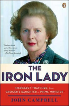 The Iron Lady: Margaret Thatcher, from Grocer's Daughter to Prime Minister - John Campbell - cover