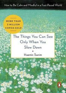 Libro in inglese The Things You Can See Only When You Slow Down: How to Be Calm and Mindful in a Fast-Paced World  - Haemin Sunim