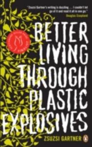 Ebook in inglese Better Living Through Plastic Explosives Gartner, Zsuzsi