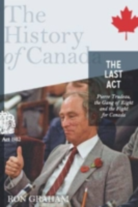 Ebook in inglese History of Canada Series-the Last Act: Pierre Trudeau Graham, Ron