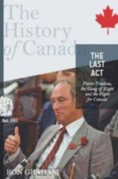 History of Canada Series-the Last Act: Pierre Trudeau