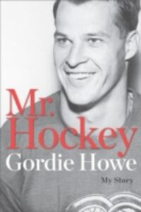 Foto Cover di Mr Hockey, Ebook inglese di Gordie Howe, edito da Penguin Canada