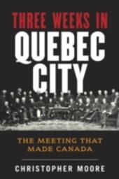 History of Canada Series: Three Weeks in Quebec City