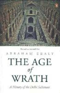 The Age of Wrath: A History of the Delhi Sultanate - Abraham Eraly - cover