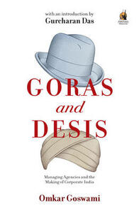 Goras and Desis: Managing Agencies and the Making of Corporate India - Omkar Goswami - cover