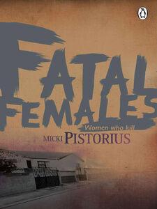 Foto Cover di Fatal Females, Ebook inglese di Micki Pistorius, edito da Penguin Books Ltd