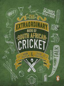 Foto Cover di The Extraordinary Book of SA Cricket, Ebook inglese di Kevin McCallum,David O'Sullivan, edito da Penguin Books Ltd