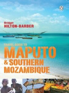Ebook in inglese Travel Guide to Maputo and Southern Mozambique Hilton-Barber, Bridget