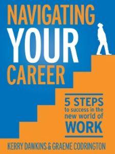 Foto Cover di Navigating your Career, Ebook inglese di Graeme Codrington,Kerry Dawkins, edito da Penguin Books Ltd