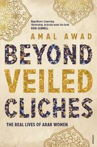 Beyond Veiled Cliches: The Real Lives of Arab Women - Amal Awad - cover