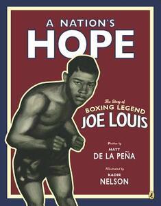 A Nation's Hope: The Story of Boxing Legend Joe Louis - Matt de la Pena - cover