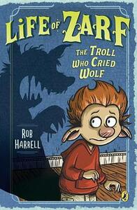Life Of Zarf The Troll Who Cried Wolf - Rob Harrell - cover